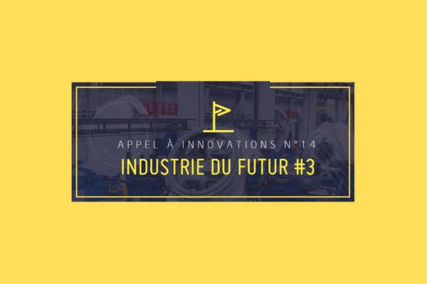 [Appel à Innovations N°14] Industrie du futur #3